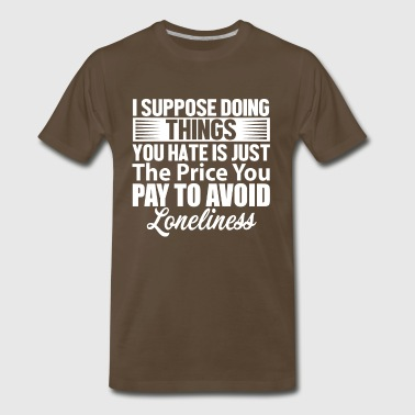 I suppose - Men's Premium T-Shirt