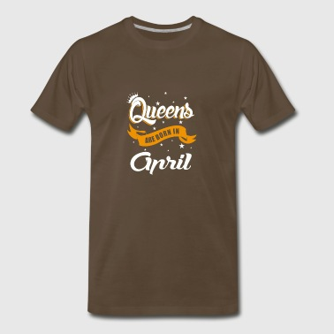 Only Queens are born in April - Men's Premium T-Shirt