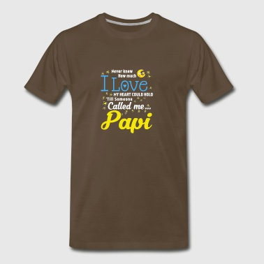 Never knew how much I love my heart could hold till someone called me Papi Funny Shirts Gifts - Men's Premium T-Shirt