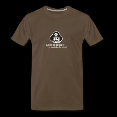 Arrgh Ya Free Saturday Night - Men's Premium T-Shirt