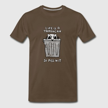 Life is a trashcan - So pee in it. - Men's Premium T-Shirt