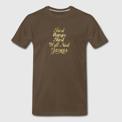 First things First Y'all need Jesus Tshirts - Men's Premium T-Shirt