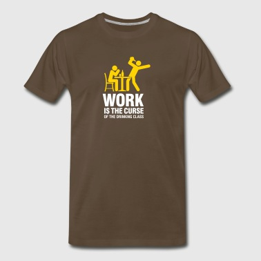 Work Is The Curse Of The Drinking Class - Men's Premium T-Shirt