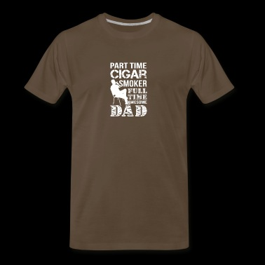 Part Time Cigar Smoker Fulltime Dad Shirt - Men's Premium T-Shirt