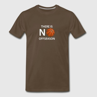 There Is No Offseason Basketball - Men's Premium T-Shirt