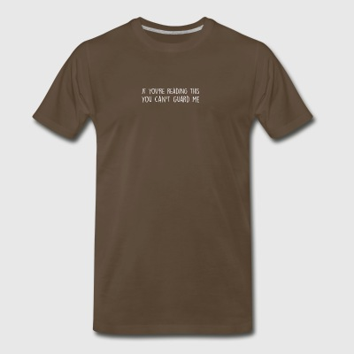 If You're Reading This You Can't Guard Me Funny - Men's Premium T-Shirt