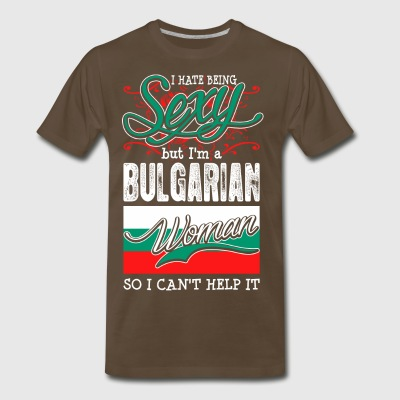 I Hate Being Sexy But Im A Bulgarian Woman - Men's Premium T-Shirt