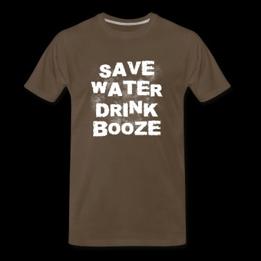 save water drink booze, booze, drinking, alcohol - Men's Premium T-Shirt
