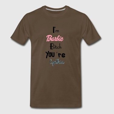 I'm Barbie Bitch You're Cynthia - Men's Premium T-Shirt