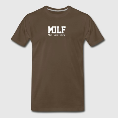 Milf Man I Love Fishing Funny Porn Fisherman cool - Men's Premium T-Shirt