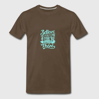 Believe you can and you're halfway there - Men's Premium T-Shirt
