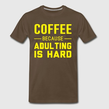 Coffee because adulting is hard - Men's Premium T-Shirt
