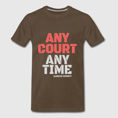 any court, any time - Men's Premium T-Shirt