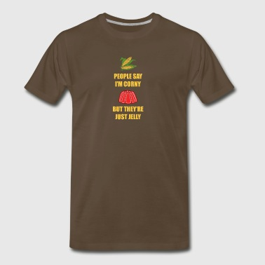 People Say I'm Corny But They're Just Jelly - Men's Premium T-Shirt