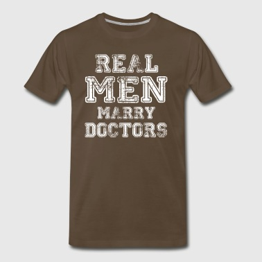 Real Men Marry Doctors - Men's Premium T-Shirt