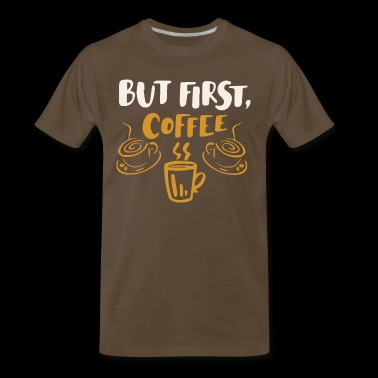 Funny Coffee Shirts Coffee Tees Coffee Apparel - Men's Premium T-Shirt