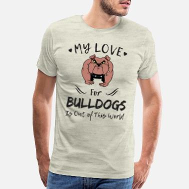 Companion My Love For Bulldogs Is Out Of This World - Men's Premium T-Shirt