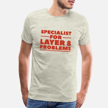 Computer Scientist Specialist for layer 8 problems gift nerd - Men's Premium T-Shirt