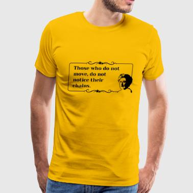 Rosa Luxemburg Quote notice their chains - Men's Premium T-Shirt