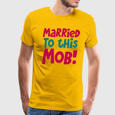 MARRIED TO THIS MOB! funny shirt for new husbands and wives - Men's Premium T-Shirt