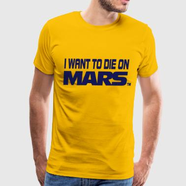 I Want To Die On Mars - Men's Premium T-Shirt
