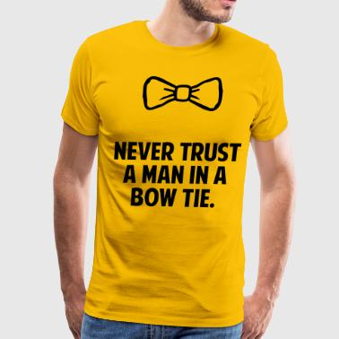 Never Trust a Man in a Bow Tie - Men's Premium T-Shirt