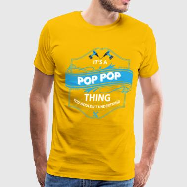 Papa Thing You Wouldnt Understand its a pop pop things you wouldnt understand - Men's Premium T-Shirt