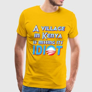 A Village in Kenya is Missing its Idiot Obama - Men's Premium T-Shirt