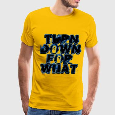 Turn Down For What - Men's Premium T-Shirt