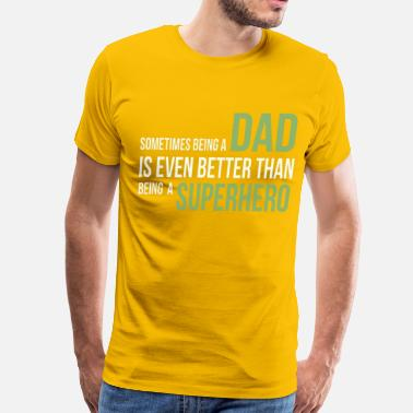 Dad Superhero Dad better than superHero - Men's Premium T-Shirt