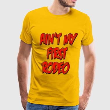 Aint My First Rodeo - Men's Premium T-Shirt