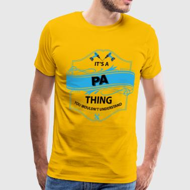 it's a pa thing you wouldnt understand - Men's Premium T-Shirt