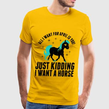 All i Want for April Horse - Men's Premium T-Shirt