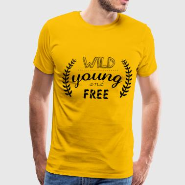 Free Young And Wild young wild and free inscription - Men's Premium T-Shirt