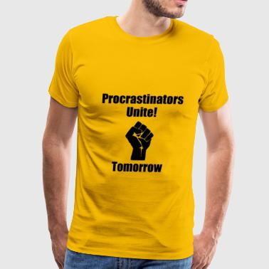 Procrastinators Unite - Men's Premium T-Shirt