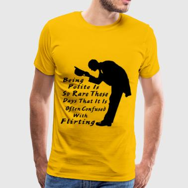 Being Polite Is So Rare It Is Confused With Flirt - Men's Premium T-Shirt