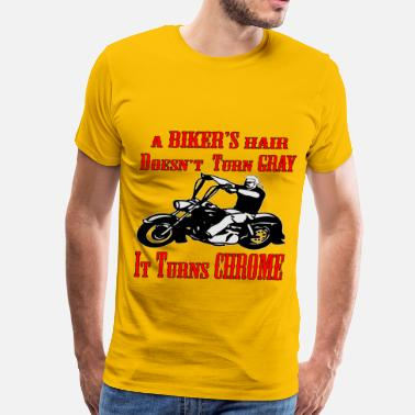 Motorcycles Are Like Sex Bikers Hair Doesn't Turn Gray It Turns Chrome - Men's Premium T-Shirt