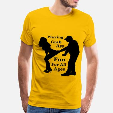 Ass Grab Playing Grab Ass Fun For All Ages  - Men's Premium T-Shirt