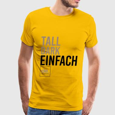 Tall Dark Einfach = Tall Dark Simple - Men's Premium T-Shirt