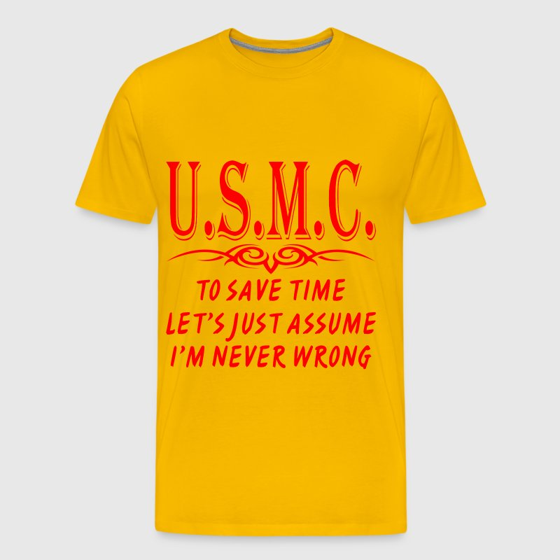 To Save Time Let's Just Assume I'm Never Wrong  - Men's Premium T-Shirt