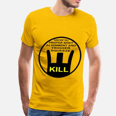 Trigger Proper Sight Alignment & Trigger Squeeze, Kill - Men's Premium T-Shirt