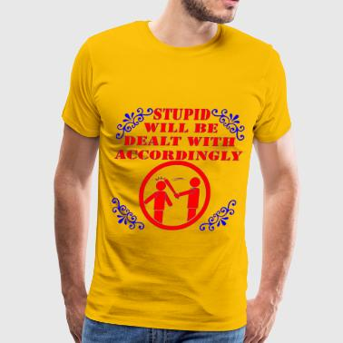 Stupid Will Be Dealt With Accordingly  - Men's Premium T-Shirt