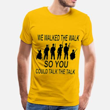 We Could Be Heroes We Walked The Walk So You Could Talk The Talk  - Men's Premium T-Shirt