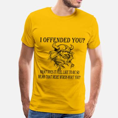 Offended What Does It Feel Like To Be So Weak Mere Words - Men's Premium T-Shirt