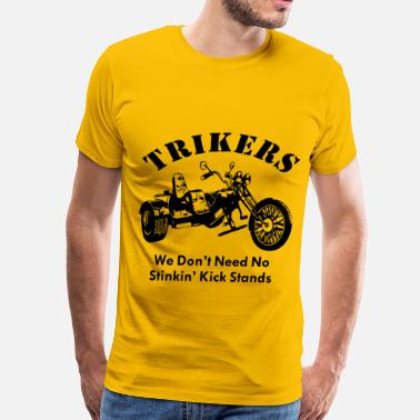 Trike Trikers We Don't Need No Stinkin' Kick Stands  © - Men's Premium T-Shirt