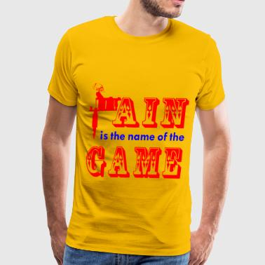 Tattoos Pain Is The Name Of The Game   - Men's Premium T-Shirt