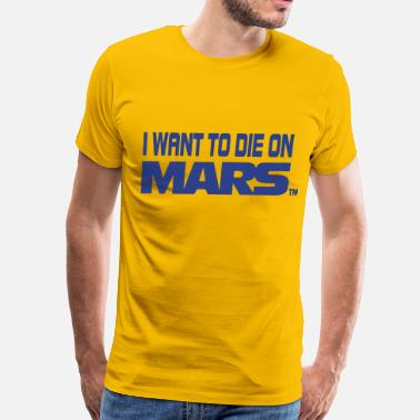 Edgy I Want To Die On Mars - Men's Premium T-Shirt