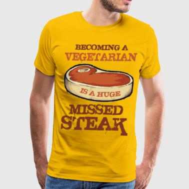 Becoming A Vegetarian Is A Huge Missed Steak - Men's Premium T-Shirt