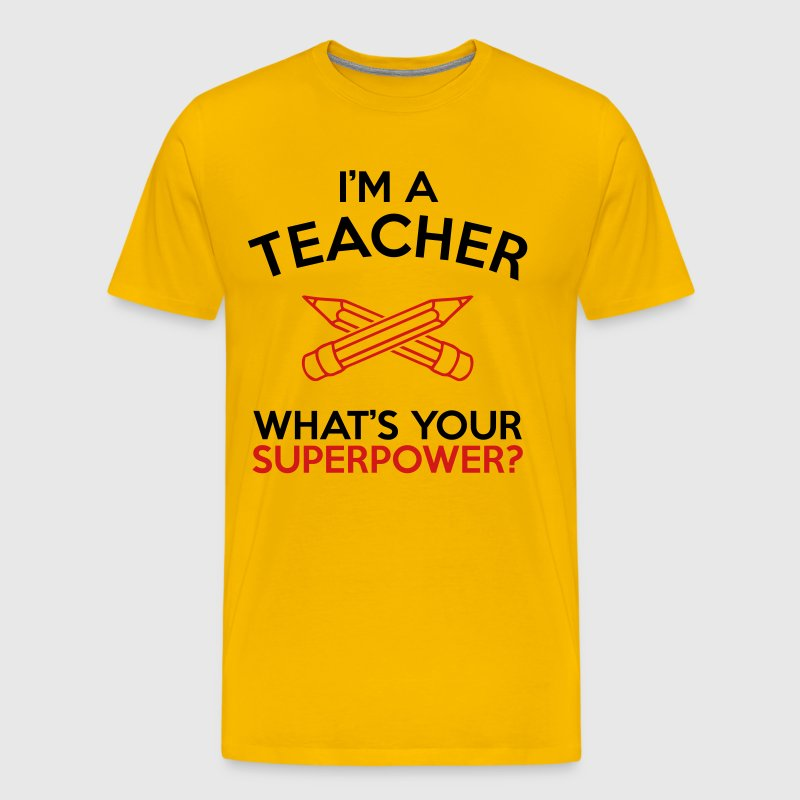 I'M A TEACHER WHAT'S YOUR SUPERPOWER - Men's Premium T-Shirt