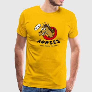Horses Are Alright, I Guess - Men's Premium T-Shirt
